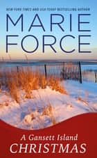 A Gansett Island Christmas (Gansett Island Series, Book 18.5) - A Gansett Island Novella ebook by Marie Force