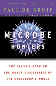 Microbe Hunters ebook by Paul de Kruif,F. Gonzalez-Crussi