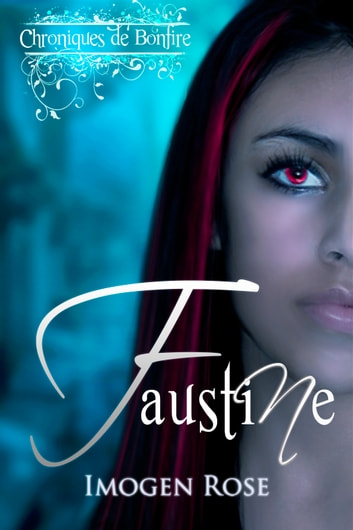 Chroniques de Bonfire, Tome 1: Faustine ebook by Imogen Rose