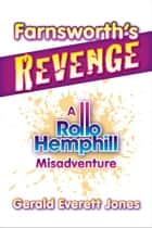 Farnsworth's Revenge - A Rollo Hemphill Misadventure ebook by Gerald Everett Jones