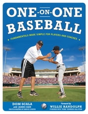 One on One Baseball: The Fundamentals of the Game and How to Keep It Simple for Easy Instruction ebook by Dom Scala