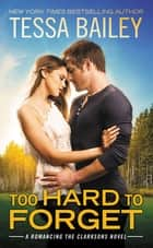 Too Hard to Forget ebook by Tessa Bailey