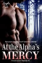 At the Alpha's Mercy (Reluctant Gay Werewolf Catshifter BDSM) ebook by Layla Cole