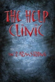 The Help Clinic ebook by WR Armstrong