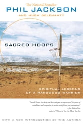 Sacred Hoops - Spiritual Lessons of a Hardwood Warrior ebook by Phil Jackson