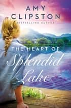 The Heart of Splendid Lake ebook by Amy Clipston