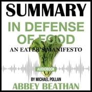 Summary of In Defense of Food: An Eater's Manifesto by Michael Pollan audiobook by Abbey Beathan
