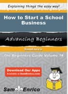 How to Start a School Business - How to Start a School Business ebook by Hubert Davidson