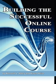 Building the Successful Online Course ebook by Haley, Ken