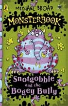 Monsterbook: Snotgobble and the Bogey Bully ebook by Michael Broad