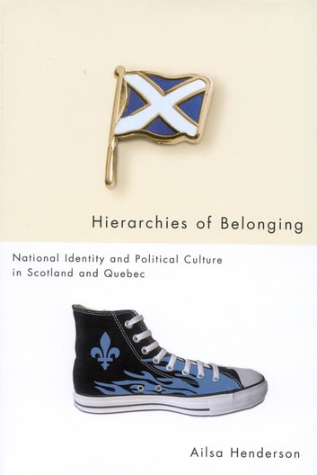Hierarchies of Belonging - National Identity and Political Culture in Scotland and Quebec ebook by Ailsa Henderson