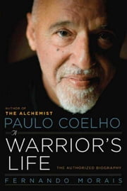 Paulo Coelho: A Warrior's Life - The Authorized Biography ebook by Fernando Morais