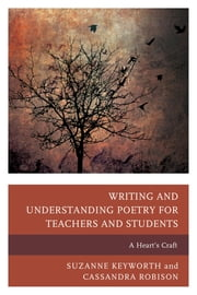 Writing and Understanding Poetry for Teachers and Students - A Heart's Craft ebook by Suzanne Keyworth,Cassandra Robison