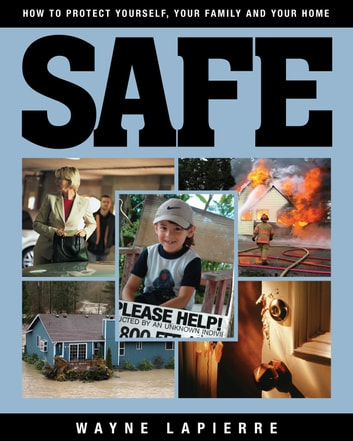 Safe - How to Protect Yourself, Your Family, and Your Home ebook by Wayne LaPierre