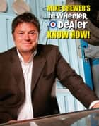 Mike Brewers The Wheeler Dealer Know How! ebook by Mike Brewer,Chris Randall