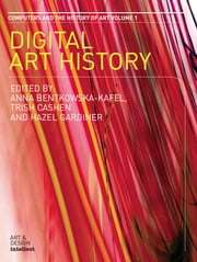 Digital Art History - A Subject in Transition. Computers and the History of Art Series, Volume 1 ebook by Anna Bentkowska-Kafel,Trish Cashen,Hazel Gardiner