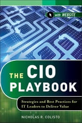 The CIO Playbook - Strategies and Best Practices for IT Leaders to Deliver Value ebook by Nicholas R. Colisto