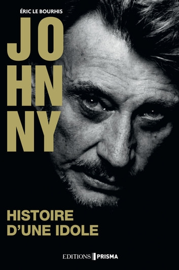 Johnny - Histoire d'une idole ebook by Eric Le bourhis