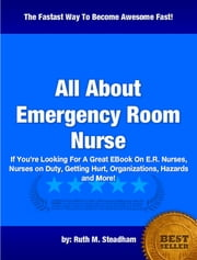 All About Emergency Room Nurse ebook by Ruth M. Steadham