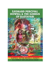 Leonard Percival Howell and the Genesis of Rastafari ebook by Clinton A. Hutton,Michael A. Barnett,D. A. Dunkley and Jahlani A.H. Niaah