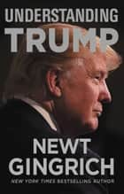 Understanding Trump ebook de Newt Gingrich, Eric Trump