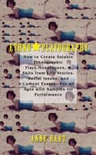 Ethno-Playography - How to Create Salable Ethnographic Plays, Monologues, & Skits from Life Stories, Social Issues, and Current Eventsfor All Ages with Samples for Performance ebook by Anne Hart