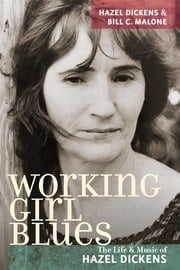 Working Girl Blues - The Life and Music of Hazel Dickens ebook by Hazel Dickens,Bill C. Malone