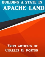 Building a State in Apache Land ebook by Charles D. Poston