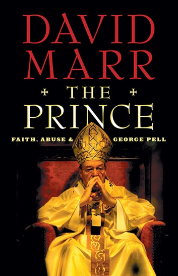 The Prince - Faith, Abuse and George Pell ebook by David Marr