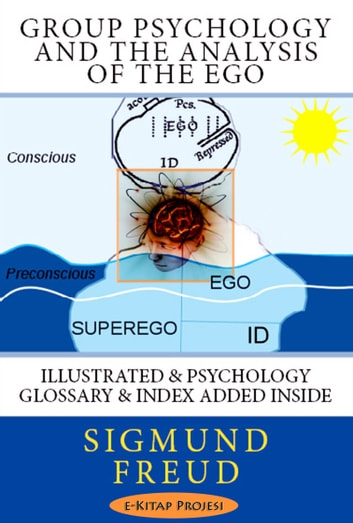 Group Psychology and The Analysis of The Ego - Illustrated & Psychology Glossary & Index Added Inside ebook by Sigmund Freud