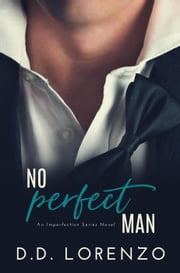 No Perfect Man - The IMPERFECTION Series, #1 ebook by DD Lorenzo