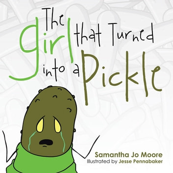 The Girl that Turned into a Pickle ebook by Samantha Jo Moore