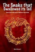 The Snake that Swallowed Its Tail ebook by Mark Garnett