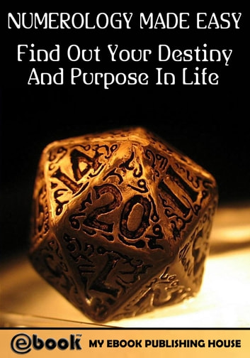 Numerology Made Easy: Find Out Your Destiny And Purpose In Life ebook by My Ebook Publishing House