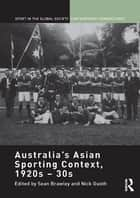 Australia's Asian Sporting Context, 1920s – 30s ebook by Sean Brawley,Nick Guoth