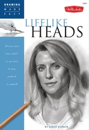 "Drawing Made Easy: Lifelike Heads: Discover your ""inner artist"" as you learn to draw portraits in graphite - Discover your ""inner artist"" as you learn to draw portraits in graphite ebook by Lance Richlin"