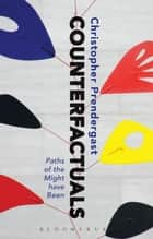 Counterfactuals - Paths of the Might have Been eBook by Christopher Prendergast