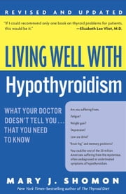 Living Well with Hypothyroidism - What Your Doctor Doesn't Tell You...that ebook by Mary J. Shomon