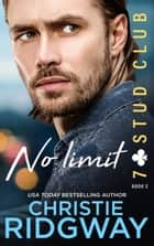 NO LIMIT (7-Stud Club Book 2) ebook by Christie Ridgway