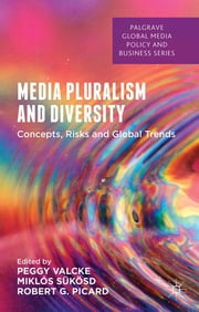 Media Pluralism and Diversity - Concepts, Risks and Global Trends ebook by Miklos Sukosd,Robert Picard,Peggy Valcke