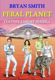 Feral Planet: Colonel Landry Series, 1 ebook by Bryan Smith