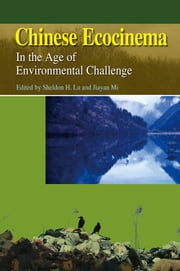 Chinese Ecocinema - In the Age of Environmental Challenge ebook by Sheldon H. Lu,Jiayan Mi