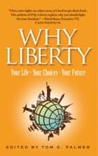 Why Liberty: Your Life, Your Choices, Your Future ebook by Tom Palmer
