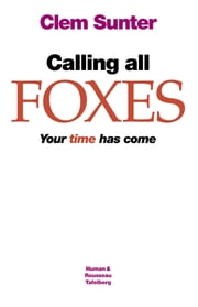 Calling all Foxes - Your time has come ebook by Clem Sunter