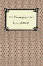 The Philosophy of Art ebook by C. L. Michelet