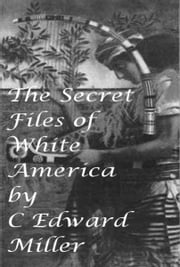 The Secret Files of White America ebook by C. Edward Miller