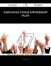 Employee Stock Ownership Plan 47 Success Secrets - 47 Most Asked Questions On Employee Stock Ownership Plan - What You Need To Know ebook by Henry Todd