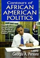 Contours of African American Politics ebook by Georgia A. Persons