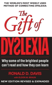 The Gift of Dyslexia - Why Some of the Brightest People Can't Read and How They Can Learn ebook by Ronald D. Davis, Eldon M. Braun
