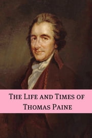 The Life and Times of Thomas Paine ebook by BookCaps